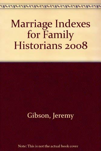 Marriage Indexes for Family Historians 2008: Gibson, Jeremy, Hampson,