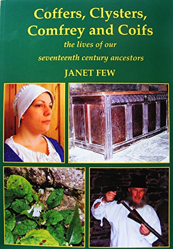 9781906280338: Coffers, Clysters, Comfrey and Coifs: the Lives of Our Seventeenth Century Ancestors