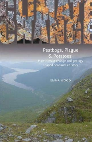 PEATBOGS, PLAGUE AND POTATOES. How climate change and geology shaped Scotland?s history.