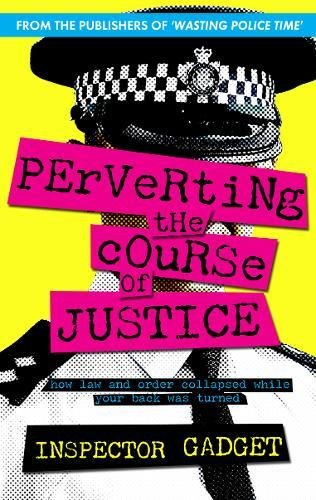9781906308049: Perverting the Course of Justice: The Hilarious and Shocking Inside Story of British Policing