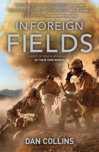 9781906308070: In Foreign Fields: Heroes of Iraq and Afghanistan In Their Own Words
