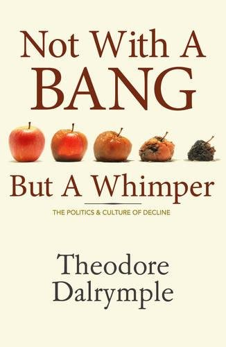 9781906308100: Not With a Bang But a Whimper: The Politics & Culture of Decline