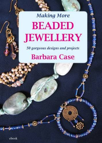 Making More Beaded Jewellery: 50 Gorgeous Designs and Projects (1906314012) by Case, Barbara