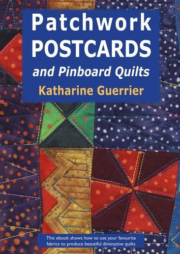 Patchwork Postcards: And Pinboard Quilts (1906314047) by Katharine Guerrier