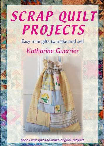Scrap Quilt Projects: Easy Mini Gifts to Make and Sell (1906314101) by Katharine Guerrier