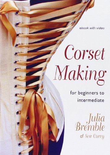Corset Making: For Beginners to Intermediate: Julia Bremble