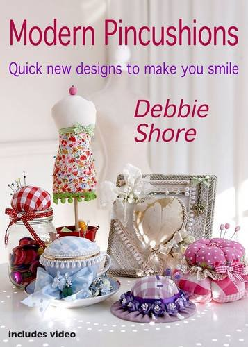 Modern Pincushions: Quick New Designs to Make You Smile: Shore, Debbie