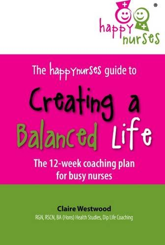 9781906316303: The Happy Nurses Guide to Creating a Balanced Life: The 12 Week Coaching Plan for Busy Nurses
