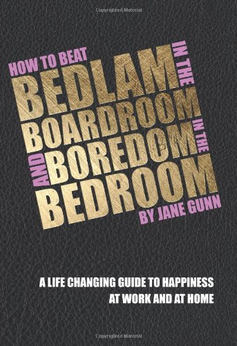 9781906316471: How to Beat Bedlam in the Boardroom and Boredom in the Bedroom