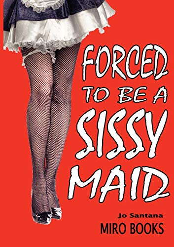 Forced to be a Sissy Maid (Paperback): Jo Santana