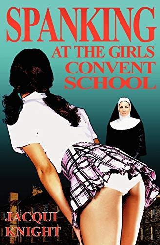 Spanking at the Girl s Convent School: Jacqui Knight
