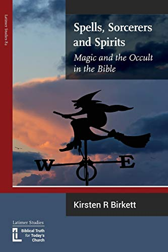 9781906327354: Spells, Sorcerers and Spirits: Magic and the Occult in the Bible
