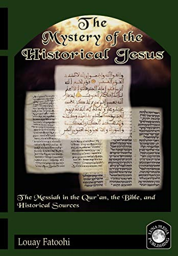 9781906342012: The Mystery of the Historical Jesus: The Messiah in the Qur'an, the Bible, and Historical Sources