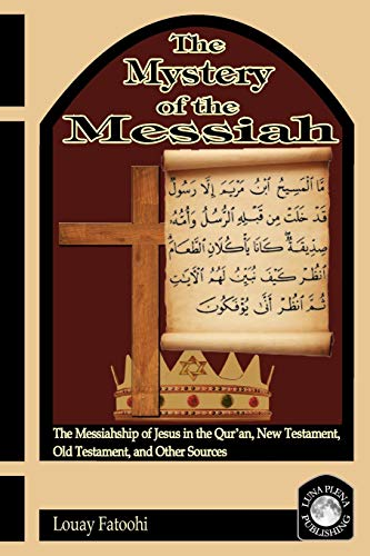 9781906342050: The Mystery of the Messiah: The Messiahship of Jesus in the Qur'an, New Testament, Old Testament, and Other Sources