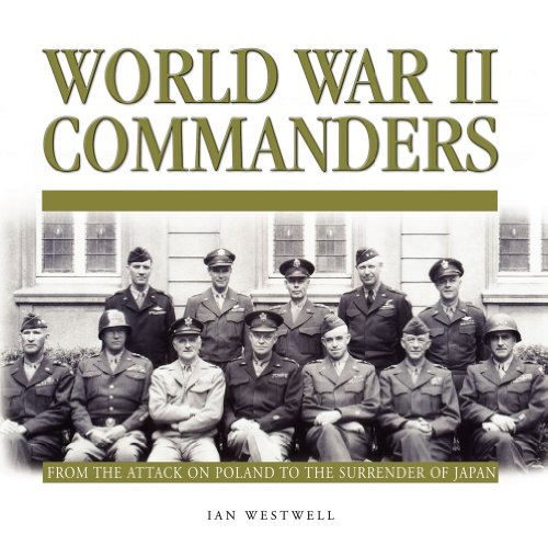 World War II Commanders. From the Attack on Poland to the Surrender of Japan