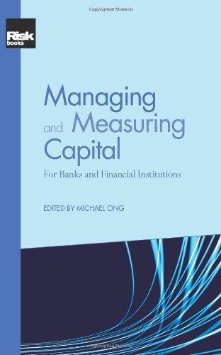 Managing and Measuring Capital: For Banks and Financial Institutions: Michael K. Ong