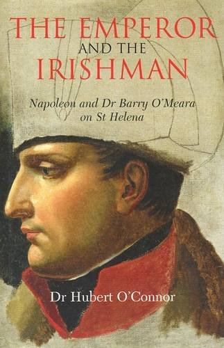 9781906353049: The Emperor and the Irishman: Napoleon and Dr Barry O'Meara on St Helena