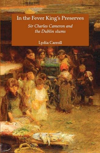 9781906353209: In the Fever King's Preserves: Sir Charles Cameron and the Dublin Slums