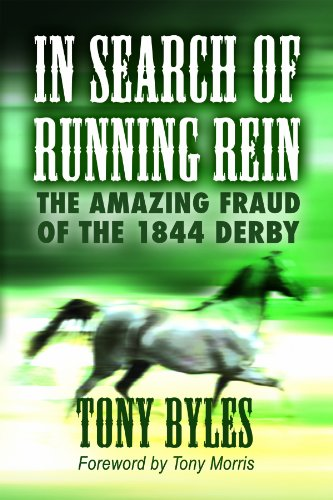 In Search of Running Rein: The Amazing Fraud of the 1844 Derby: Tony Byles