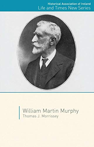 9781906359621: William Martin Murphy (Historical Association of Ireland Life and Times New Series)