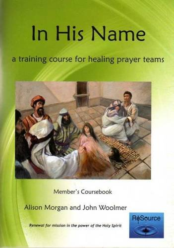 9781906363123: In His Name - Member's Course Book: A Training Course for Healing Prayer Teams