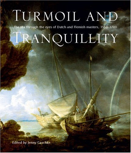 9781906367022: Turmoil and Tranquility: The sea through the eyes of Dutch and Flemish Masters, 1550-1700