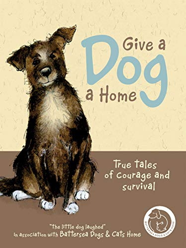 Give a Dog a Home : True Tales of Courage and Survival