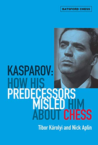 9781906388263: Kasparov: How His Predecessors Misled Him About Chess (Batsford Chess)