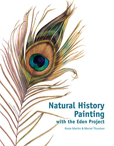 Natural History Painting: With the Eden Project: Meriel Thurstan; Rosie Martin