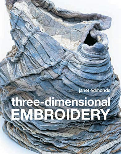 9781906388546: Three-dimensional Embroidery: Methods of Construction for the Third Dimension