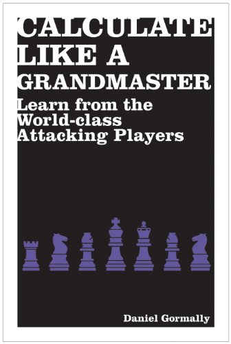 9781906388690: Calculate Like a Grandmaster: Learn from the World-Class Attacking Players (Batsford Chess)