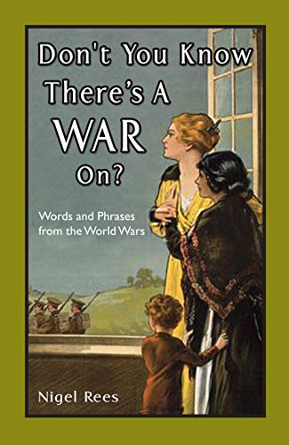 Don't You Know There's a War On?: Words and Phrases from the World Wars (1906388997) by Nigel Rees