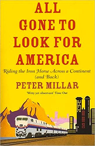 9781906413637: All Gone To Look For America: Riding the Iron Horse Across a Continent (And Back)