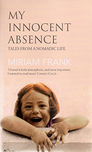 9781906413675: My Innocent Absence: Tales From a Nomadic Life