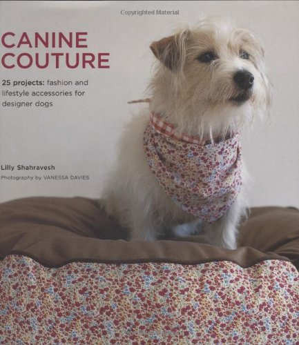 9781906417093: Canine Couture: 25 Projects - Fashion & Lifestyle Accessories for Designer Dogs: 25 Projects - Fashion and Lifestyle Accessories for Designer Dogs