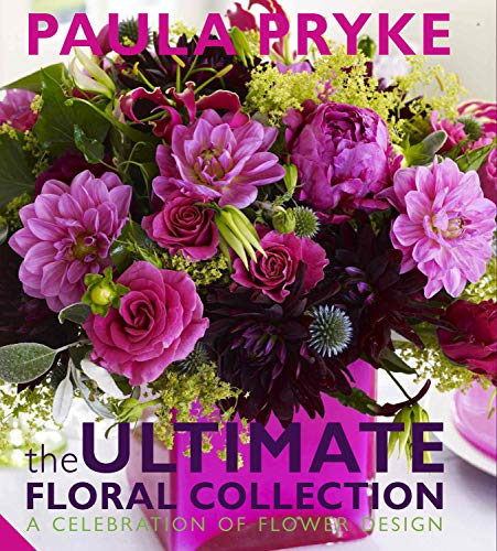 The Ultimate Floral Collection: A Celebration of Flower Design: Pryke, Paula