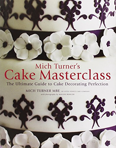 Mich Turner's Cake Masterclass: The Ultimate Step-By-Step Guide to Cake Decorating Perfection:...