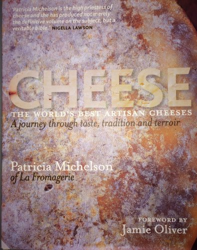9781906417710: Cheese: The World's Best Artisan Cheeses, a Journey Through Taste, Tradition and Terroir