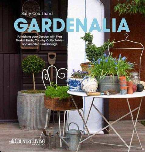 9781906417741: Gardenalia: Furnishing Your Garden with Flea Market Finds, Country Collectables and Architectural Salvage