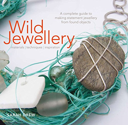 Wild Jewellery: Materials  Techniques  Inspiration: Drew, Sarah