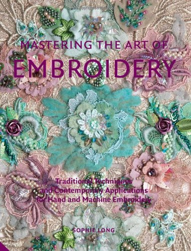 9781906417956: Mastering the Art of Embroidery: Traditional Techniques and Contemporary Applications for Hand and Machine Embroidery