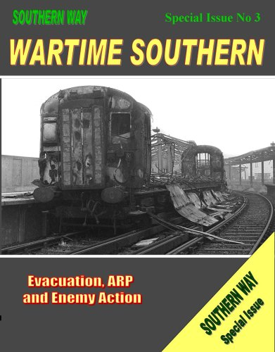 Wartime Southern: Special issue no. 3: Evacuation, ARP and Enemy Action (Southern Way Series): ...
