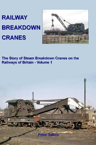 9781906419691: Railway Breakdown Cranes: The Story of Steam Breakdown Cranes on the Railways of Britain - Volume 1