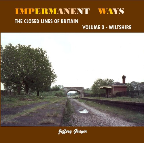 Impermanent Ways: Wiltshire Volume 3: The Closed Lines of Britain: Jeffery Grayer