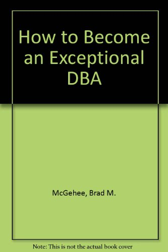 How to Become an Exceptional DBA: McGehee, Brad M.