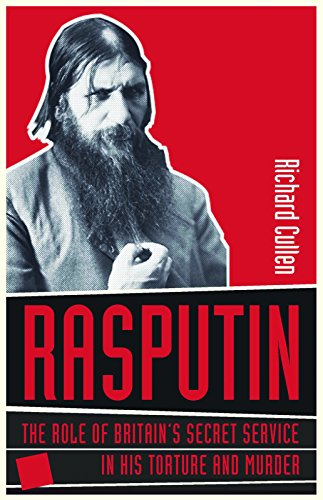 Rasputin: Britain s Secret Service and the: Richard Cullen