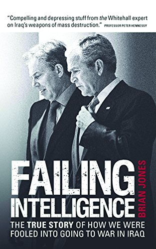 9781906447113: Failing Intelligence: The True Story of How We Were Fooled into Going to War in Iraq