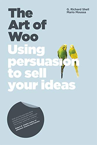 The Art of Woo - Using Persuasion to Sell Your Ideas (Paperback): Richard Shell