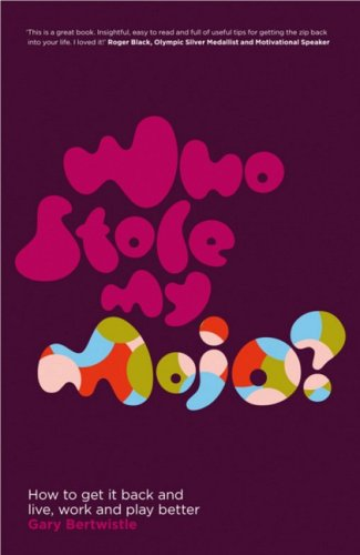 9781906465452: Who Stole My Mojo?: How to Get it Back and Live, Work and Play Better