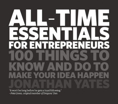 9781906465476: All Time Essentials for Entrepreneurs: 100 Things to Know and Do to Make Your Idea Happen